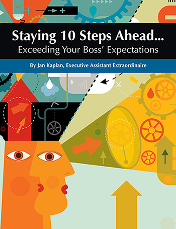 Staying 10 Steps Ahead... Exceeding Your Boss' Expectations